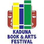 KABAFEST 2018: Summary of the 2018 Kaduna Books and Arts Festival.