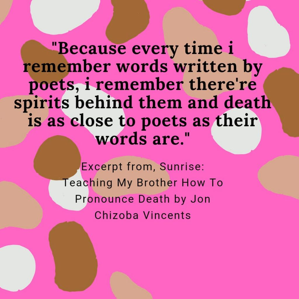Excerpt from, Sunrise: Teaching My Brother How To Pronounce Death by Jon Chizoba Vincents